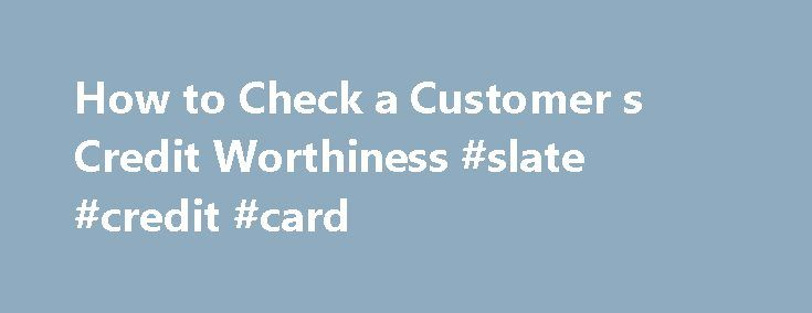How to Check a Customer s Credit Worthiness #slate #credit #card http://credit.remmont.com/how-to-check-a-customer-s-credit-worthiness-slate-credit-card/  #credit check companies # Current Issue This story first appeared in the March 2011 issue of Entrepreneur . To receive Read More...The post How to Check a Customer s Credit Worthiness #slate #credit #card appeared first on Credit.