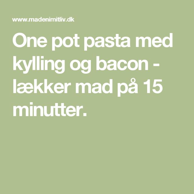 One pot pasta med kylling og bacon - lækker mad på 15 minutter.