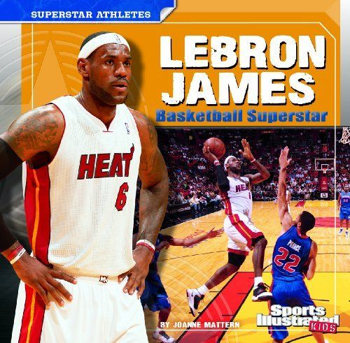 LeBron James (Sports Illistrated Kids, Superstar Athletes) by Joanne Mattern. $6.95. Reading level: Ages 6 and up. Publication: August 1, 2011. Author: Joanne Mattern. Series - Sports Illistrated Kids, Superstar Athletes. Publisher: Capstone Press (August 1, 2011)