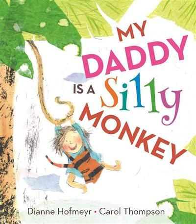 My Daddy is a silly monkey by Dianne Hofmeyr and illustrated by Carol Thompson. #singleparentdad