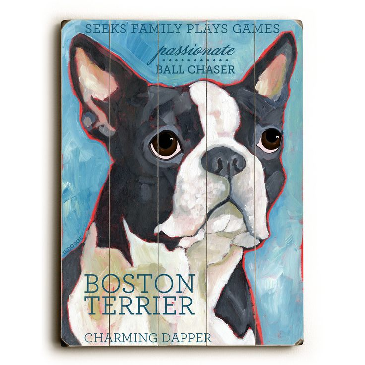 Boston Terrier Wood Sign This Boston Terrier wood sign by Artist Ursula Dodge is sure to bring style to your space and a smile on your face. The sign is a hand distressed planked wood design made of b