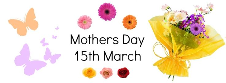 Don't forget Mothers Day 15th March!