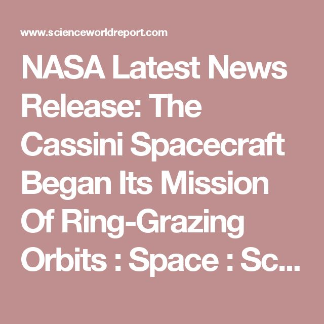 NASA Latest News Release: The Cassini Spacecraft Began Its Mission Of Ring-Grazing Orbits : Space : Science World Report
