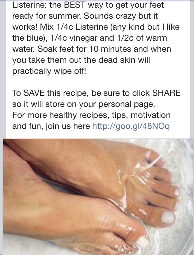 Foot Soak- use original Listerine so you dont dye your feet/nails blue or green.