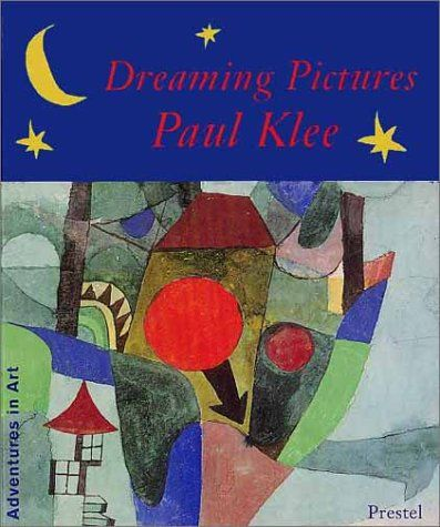 Dreaming Pictures: Paul Klee (Adventures in Art (Prestel)) by Paul Klee http://www.amazon.com/dp/3791318756/ref=cm_sw_r_pi_dp_7mjNtb0W5A9EEH91