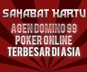 SAHABATKARTU.COM AGEN POKER DOMINO 99 ONLINE BANDARQ TERPERCAYA INDONESIA