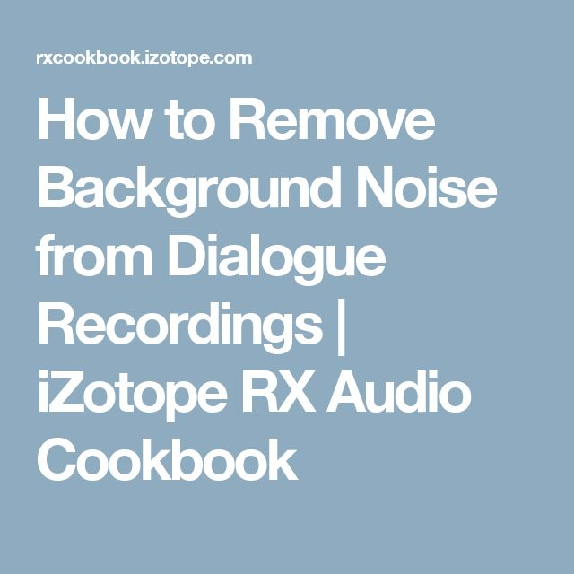 How to Remove Background Noise from Dialogue Recordings | iZotope RX Audio Cookbook