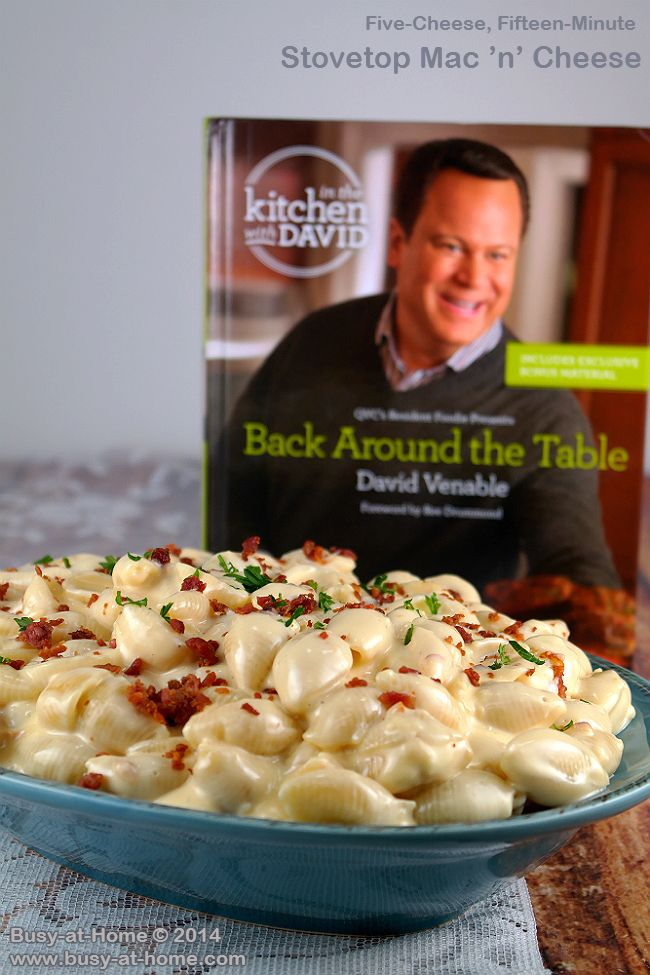 """Five Cheese, Fifteen Minute, Stovetop Mac 'N' Cheese and David Venable's new cookbook, Back Around the Table: An """"In the Kitchen with David"""" Cookbook ."""