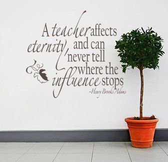 A Teacher Affects Eternity Wall Decals - www.tradingphrases.com    Never was there a more true statement. This would be beautiful in a teacher's home for inspiration, a classroom, or even the school hallways.     On SALE right now at Trading Phrases