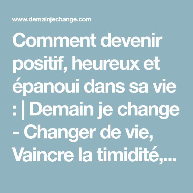 Comment devenir positif, heureux et épanoui dans sa vie :   Demain je change - Changer de vie, Vaincre la timidité, Prendre confiance en soi, devenir plus sociable