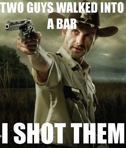 Two guys walked into a bar. I shot them.: Thewalkingdead, Guys Walks, The Walks Dead, Funny, Walking Dead, Rick Grimes, Things, Zombies, Walks Dead Memes