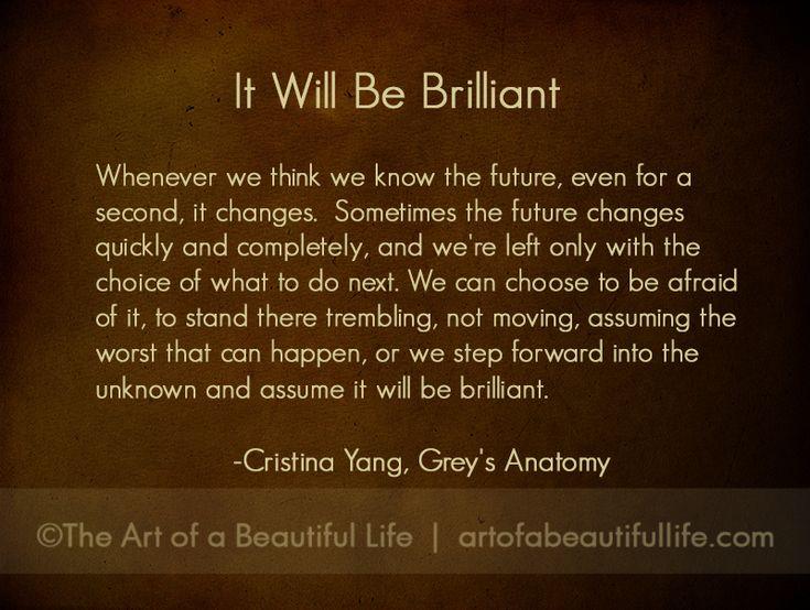 It will be brilliant. | Cristina Yang Quote - Grey's Anatomy Farewell to Cristina - Read more at artofabeautifullife.com