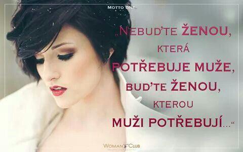 Nebuďte ženou, která potřebuje muže, buďte ženou, kterou muži potřebují.