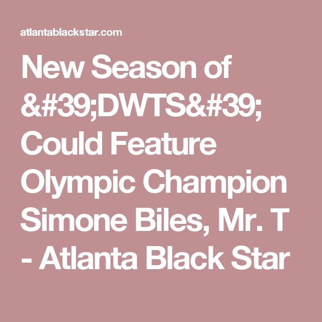 New Season of 'DWTS' Could Feature Olympic Champion Simone Biles, Mr. T - Atlanta Black Star