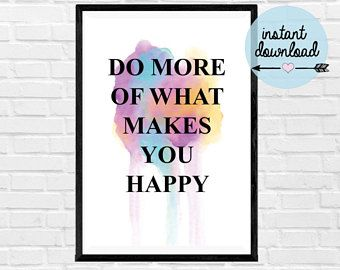 Do More of What Makes You Happy Print - Instant Download Print - Printable Art