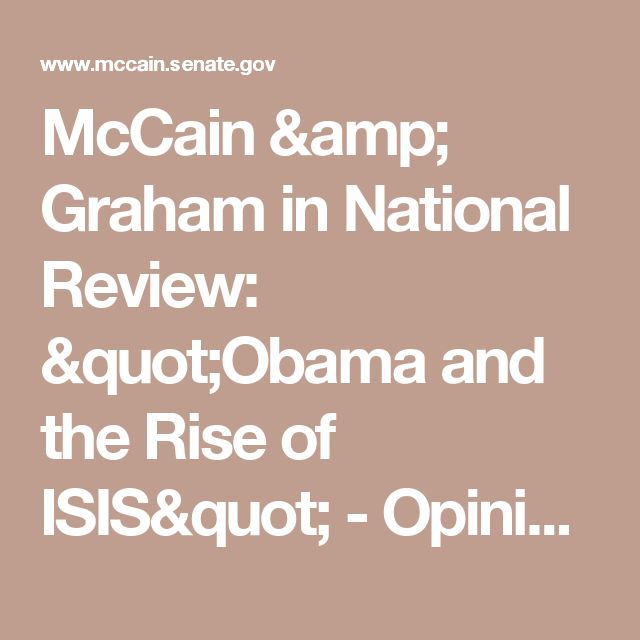 "McCain & Graham in National Review: ""Obama and the Rise of ISIS"" - Opinion Editorials - United States Senator John McCain"