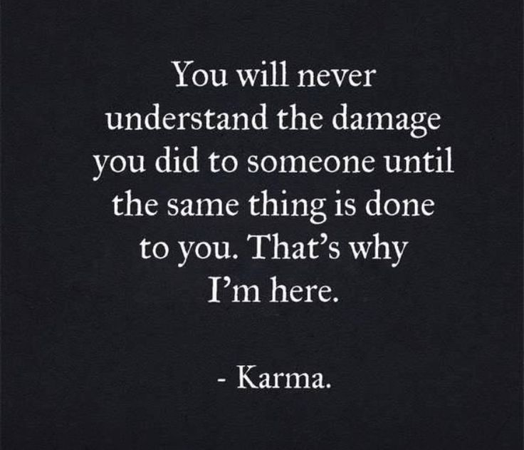 One can only hope karma gets back at people.. still feel like it's missed someone who deserves a lot