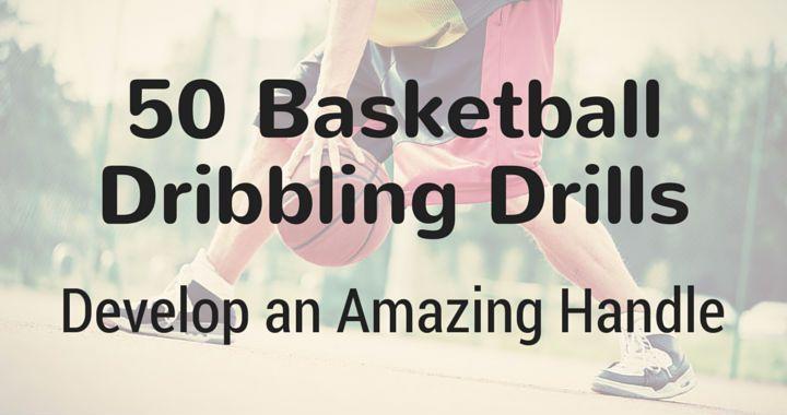 50 Basketball Dribbling Drills - Develop an Amazing Handle ...