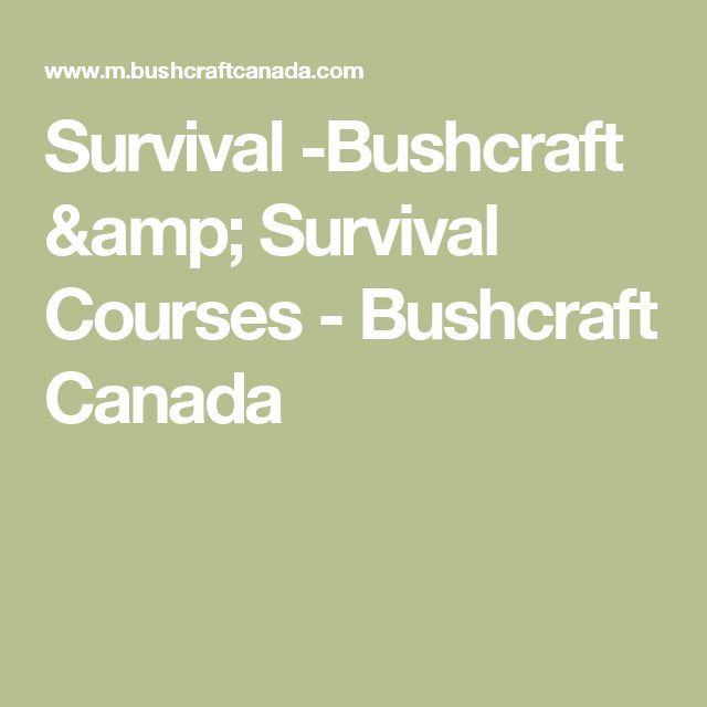 Survival -Bushcraft & Survival Courses - Bushcraft Canada