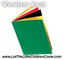 Wordless Book script. Some key points to cover as you present the gospel using the Wordless Book. You may need to tailor your gospel presentation to suit the age of your audience. To learn more about wordless books, visit https://www.letthelittlechildrencome.com/child-evangelism-resources/wordless-book-share-the-gospel