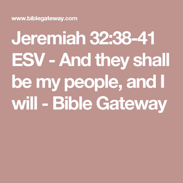 Jeremiah 32:38-41 ESV - And they shall be my people, and I will - Bible Gateway