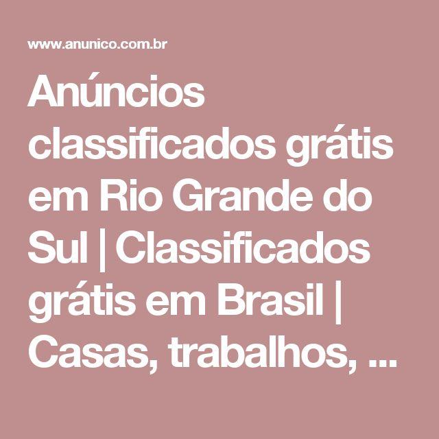 Anúncios classificados grátis em Rio Grande do Sul | Classificados grátis em Brasil | Casas, trabalhos, automóveis, móveis, serviços... outras coisas