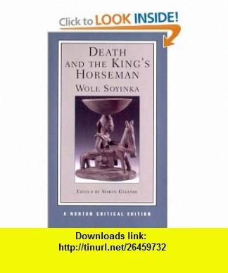 Death and the Kings Horseman (Norton Critical Editions) (9780393977615) Wole Soyinka, Simon Gikandi , ISBN-10: 0393977617  , ISBN-13: 978-0393977615 ,  , tutorials , pdf , ebook , torrent , downloads , rapidshare , filesonic , hotfile , megaupload , fileserve