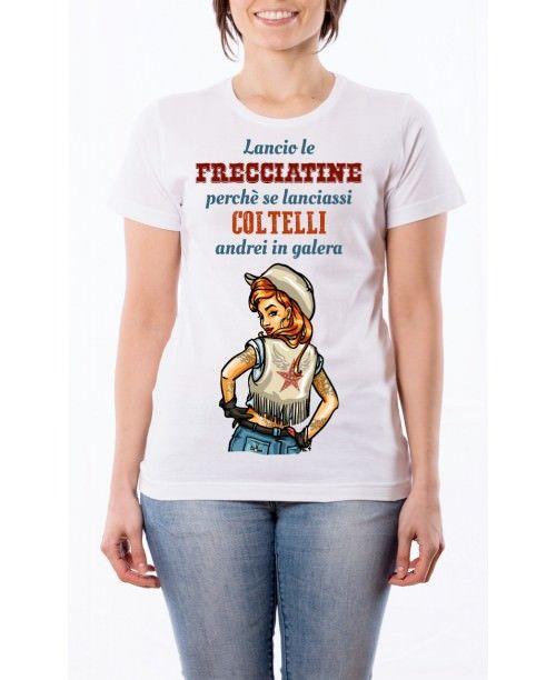 T-Shirt Lancio le frecciatine, perchè se lanciassi coltelli andrei in galera