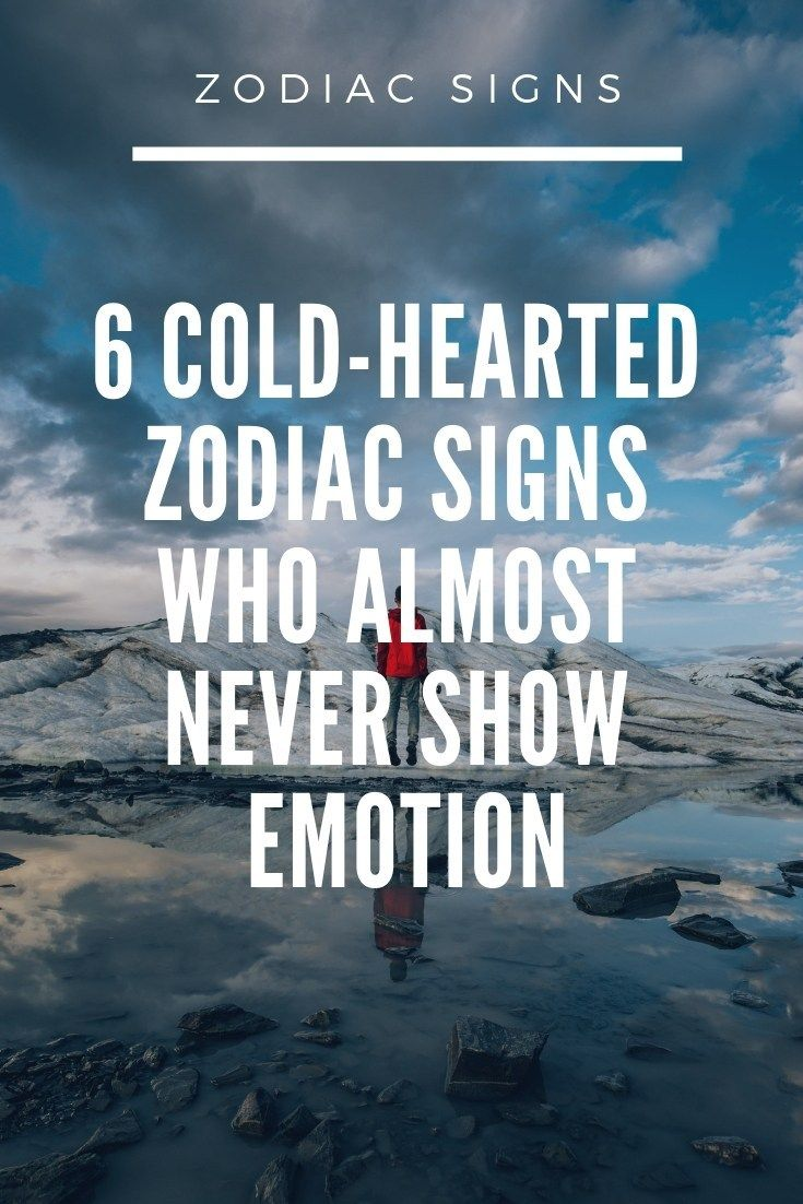 6 coldhearted zodiac signs who almost never show emotion