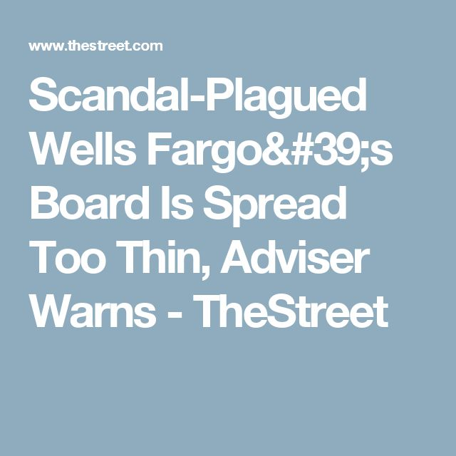 Scandal-Plagued Wells Fargo's Board Is Spread Too Thin, Adviser Warns - TheStreet