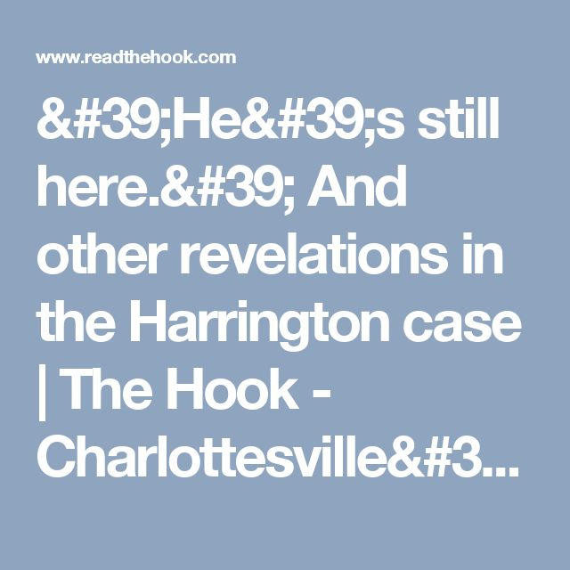 'He's still here.' And other revelations in the Harrington case | The Hook - Charlottesville's weekly newspaper, news magazine