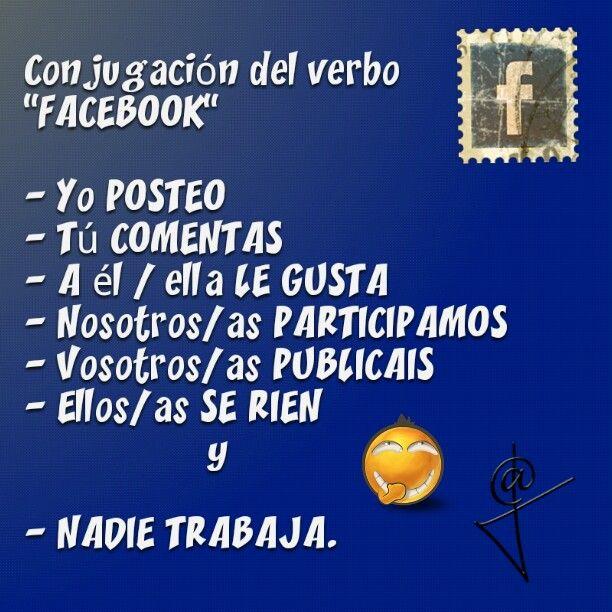 """Conjugación del verbo """"Facebook"""". jajajajajjajaja! muy cierto!!!!!!!!!NADIE TRABAJA!!!!!"""