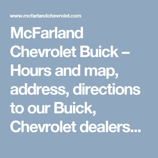 McFarland Chevrolet Buick – Hours and map, address, directions to our Buick, Chevrolet dealership in Maysville