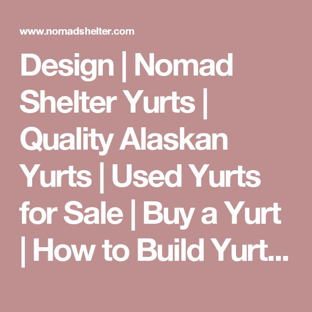 Design | Nomad Shelter Yurts | Quality Alaskan Yurts | Used Yurts for Sale | Buy a Yurt | How to Build Yurts | Yurt Manufacturers | Yurts Sales