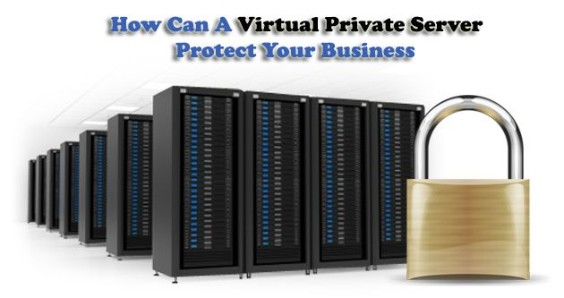 How Can A Virtual Private Server Protect Your Business