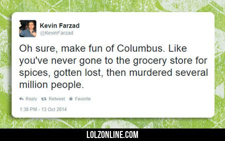 Oh Sure, Make Fun Of Columbus #lol #haha #funny