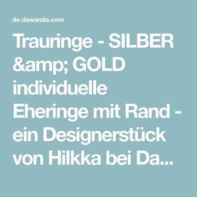 Trauringe - SILBER & GOLD individuelle Eheringe mit Rand - ein Designerstück von Hilkka bei DaWanda