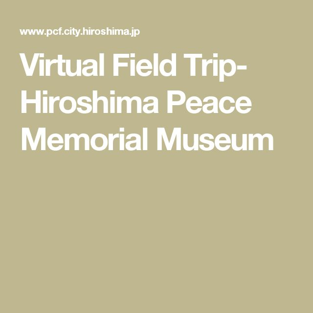 Virtual Field Trip- Hiroshima Peace Memorial Museum