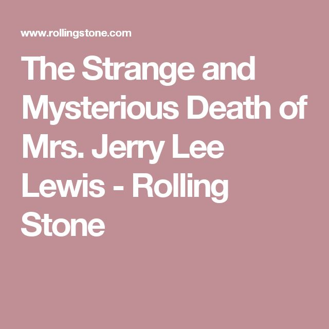 The Strange and Mysterious Death of Mrs. Jerry Lee Lewis - Rolling Stone