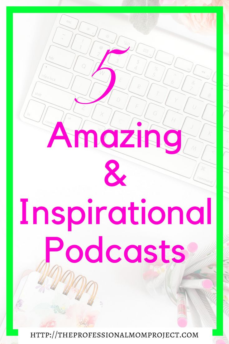 5 amazing and inspirational podcasts   podcasts for bloggers   blogging resources   mom blogger   inspiration and wellness