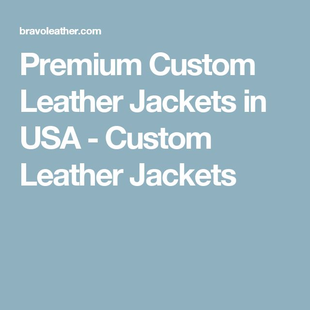 Premium Custom Leather Jackets in USA - Custom Leather Jackets