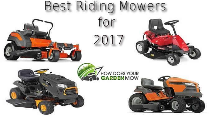 Best Riding Lawn Mowers for 2017. Our Top 4 Picks  Our experts evaluated the market to find the top 4 riding lawn mowers for 2017. We also searched through both new & old user reviews to find the very best. http://www.howdoesyourgardenmow.com/best-riding-lawn-mower/