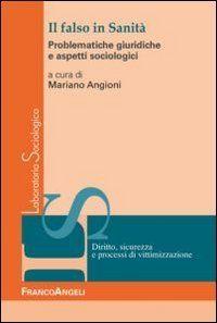 Il falso in sanità. Problematiche giuridiche ed aspetti sociologici di M. Angioni http://www.amazon.it/dp/8856849658/ref=cm_sw_r_pi_dp_yGGnvb1HMS9HH