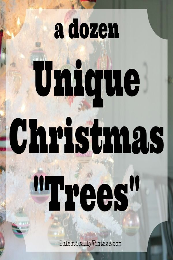 "12 Very Unique Christmas ""Trees""!  - Sving this for next year.  I LOVE the terra cotta pot tree!  by eclecticallyvintage.com"