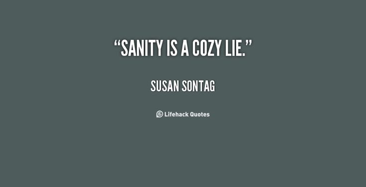 susan sontag quotes | Sanity is a cozy lie. - Susan Sontag at Lifehack Quotes