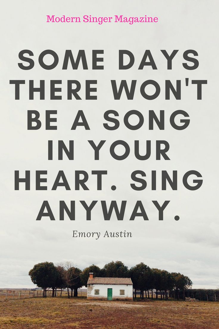 Some Days There Wont Be A Song In Your Heart Sing Anyway Emory
