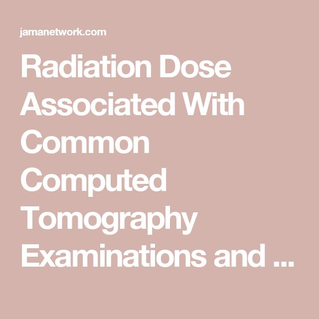 Radiation Dose Associated With Common Computed Tomography Examinations and the Associated Lifetime Attributable Risk of Cancer | Oncology | JAMA Internal Medicine | The JAMA Network