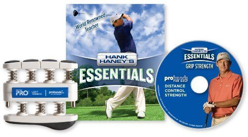 "Hank Haney's Essentials ""Grip Strength"" DVD and Exerciser, Light Tension (5-Pounds per Finger) by Hank Haney. Save 63 Off!. $10.32. Amazon.com                With this exclusive DVD and Hand Exerciser set, professional golf instructor Hank Haney teaches you how to use your hands to improve your game and to develop the hand strength you need to play your best golf. This set comes with Hank's ""Grip Strength"" Essentials DVD and one of three versions of the Prohands hand exerciser--5-p..."