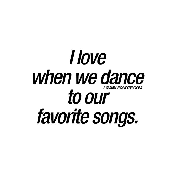"""I love when we dance to our favorite songs."" - One of the most romantic things a couple can do, is to dance with each other. There are few things that are as fun and romantic as dancing. Especially to all your favorite songs ♥ - #dancewithyou #romantic #quote"
