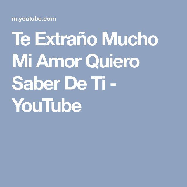 Te Extraño Mucho Mi Amor Quiero Saber De Ti - YouTube